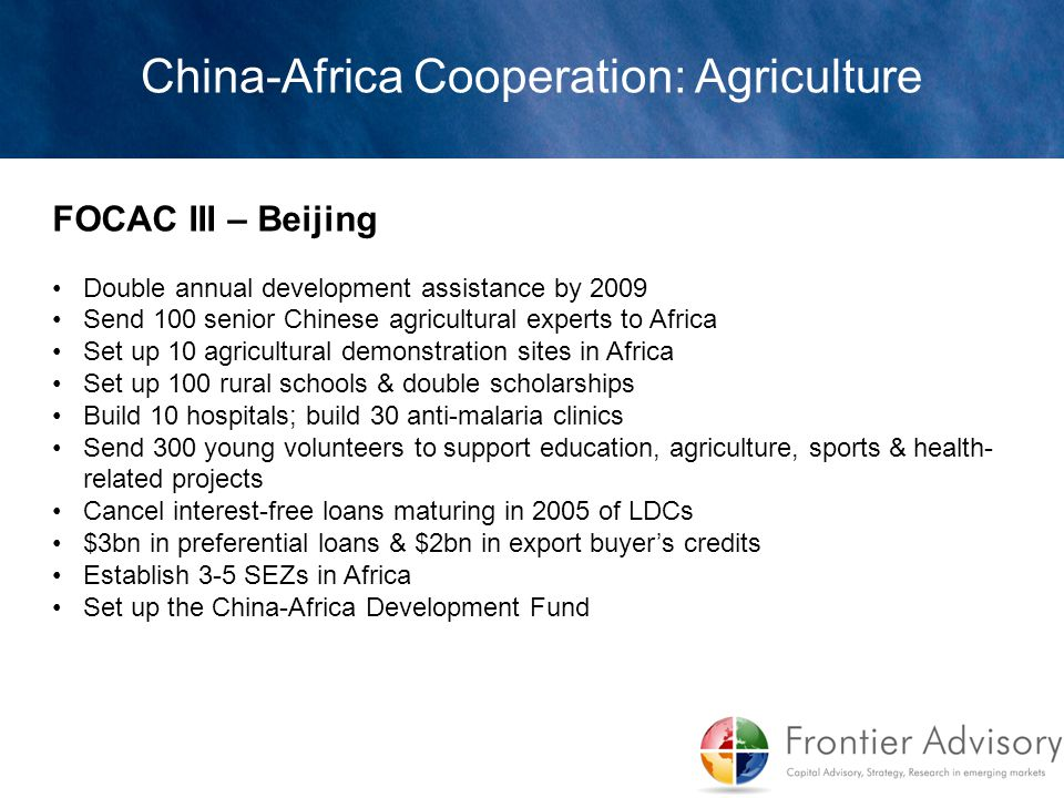 FOCAC III – Beijing Double annual development assistance by 2009 Send 100 senior Chinese agricultural experts to Africa Set up 10 agricultural demonst