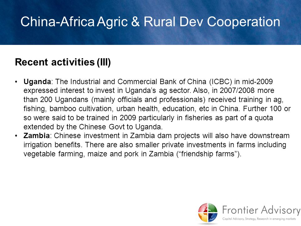 Recent activities (III) Uganda: The Industrial and Commercial Bank of China (ICBC) in mid-2009 expressed interest to invest in Uganda's ag sector. Als