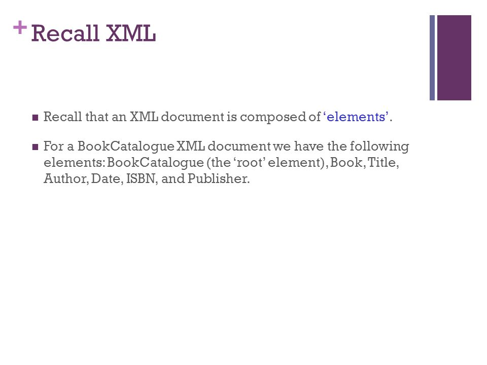 + Recall XML Recall that an XML document is composed of 'elements'.