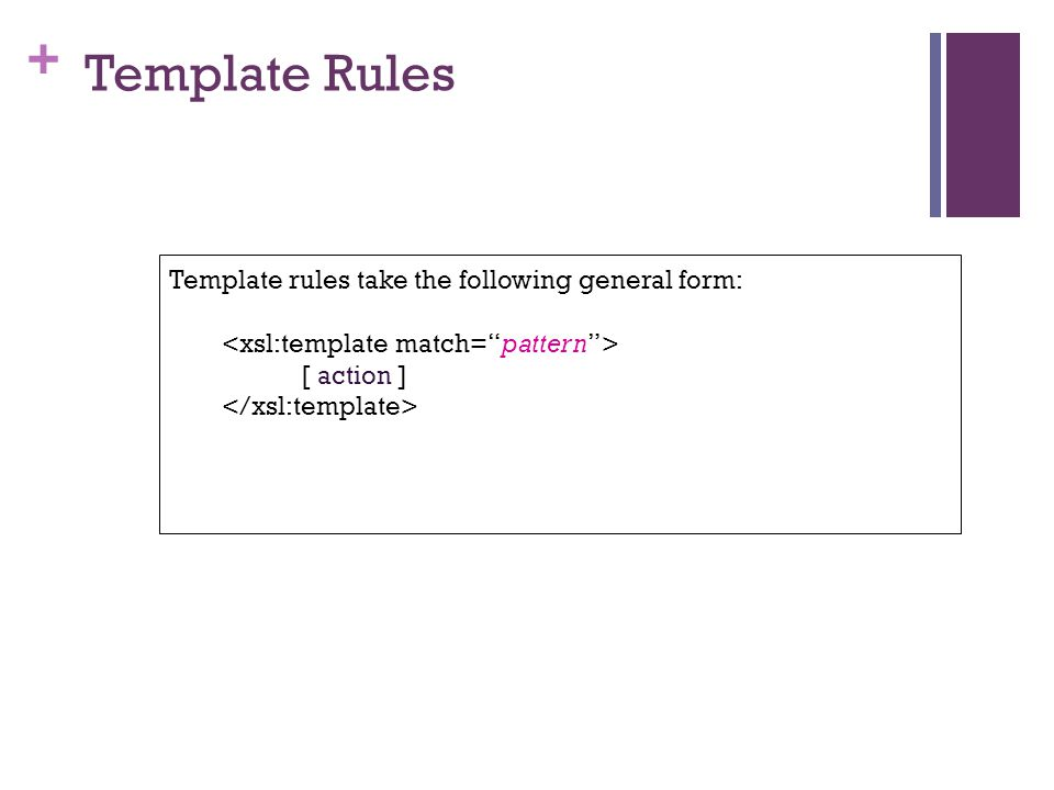 + Template Rules Template rules take the following general form: [ action ]