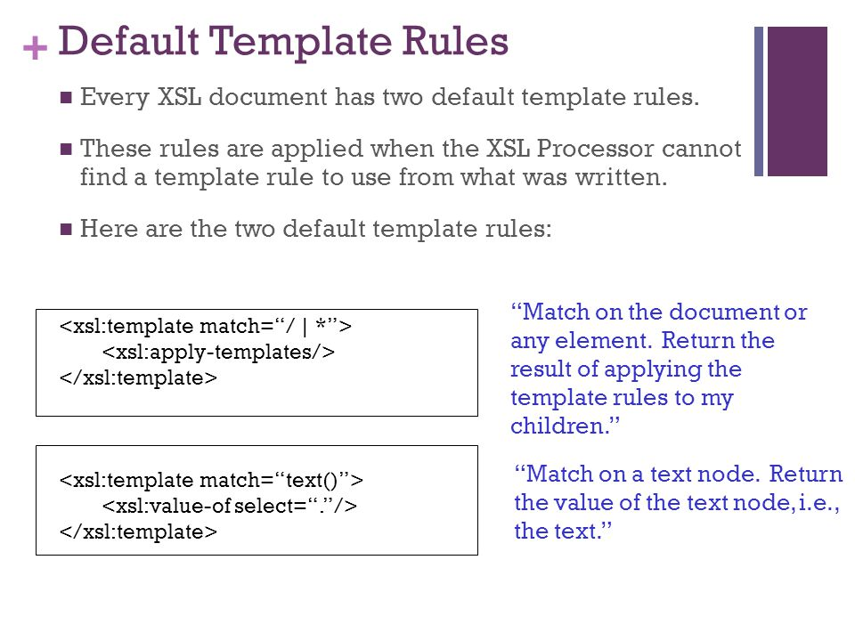 + Default Template Rules Every XSL document has two default template rules.