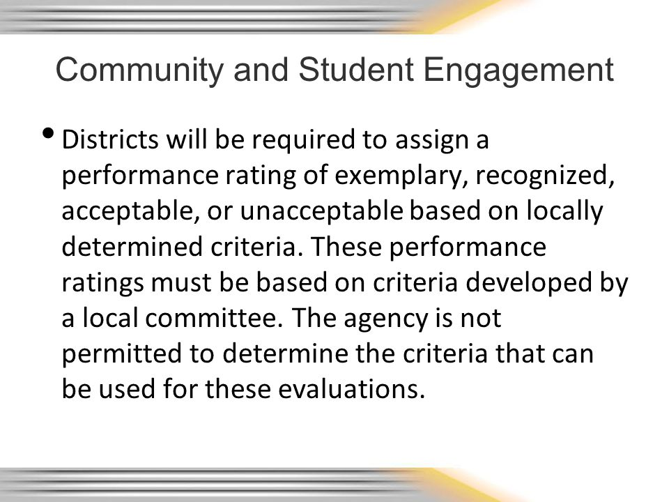 Districts will be required to assign a performance rating of exemplary, recognized, acceptable, or unacceptable based on locally determined criteria.