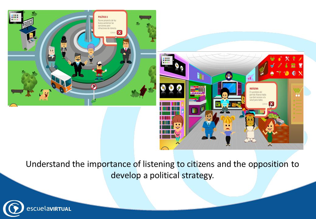Understand the importance of listening to citizens and the opposition to develop a political strategy.