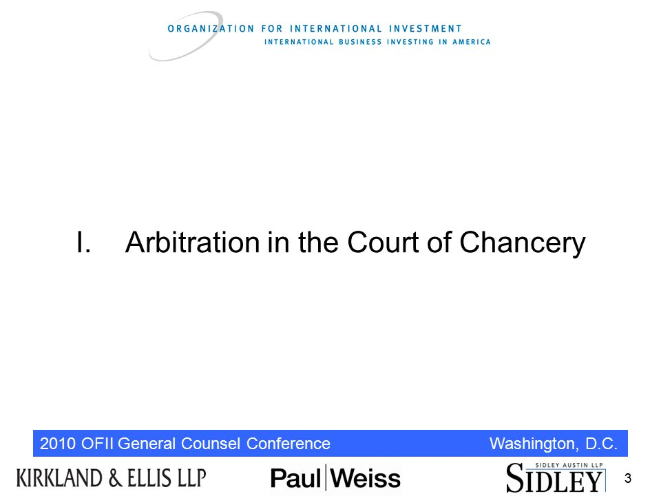 2010 OFII General Counsel Conference Washington, D.C. I.Arbitration in the Court of Chancery 3