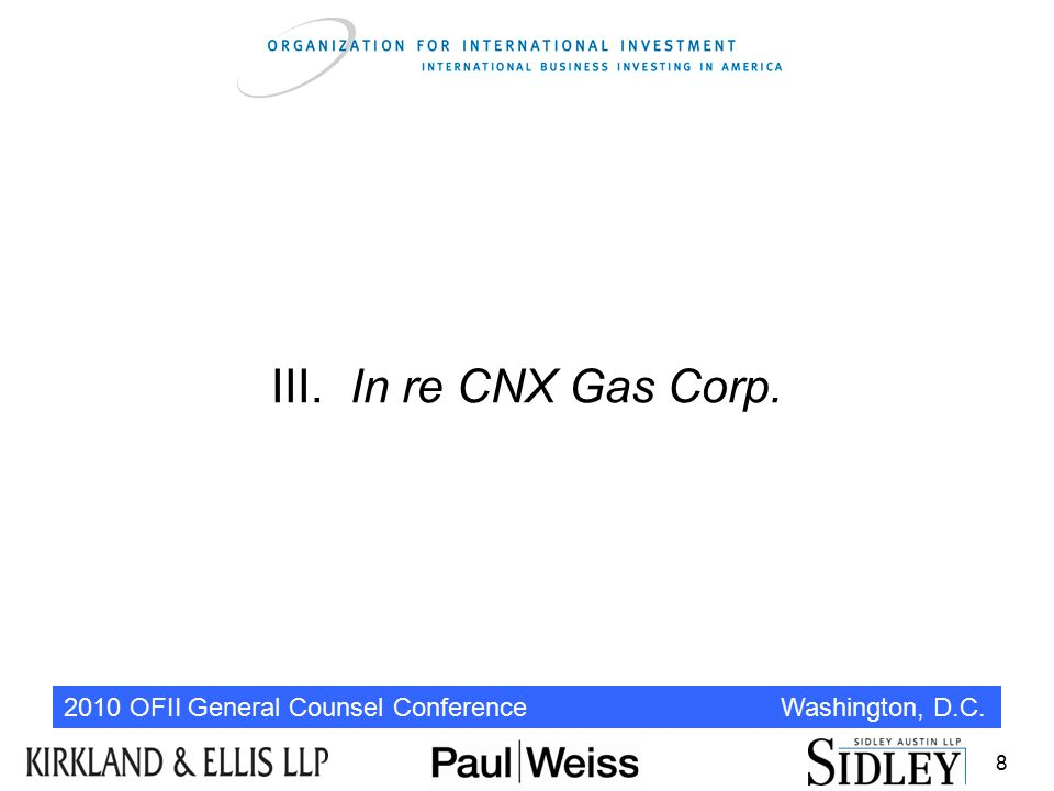 2010 OFII General Counsel Conference Washington, D.C. III.In re CNX Gas Corp. 8