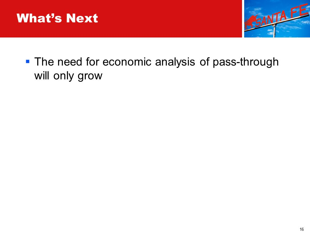 16 What's Next  The need for economic analysis of pass-through will only grow