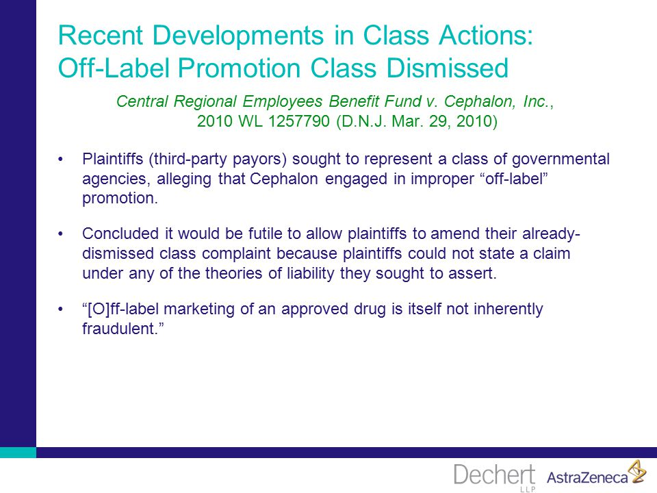 Recent Developments in Class Actions: Off-Label Promotion Class Dismissed Central Regional Employees Benefit Fund v.