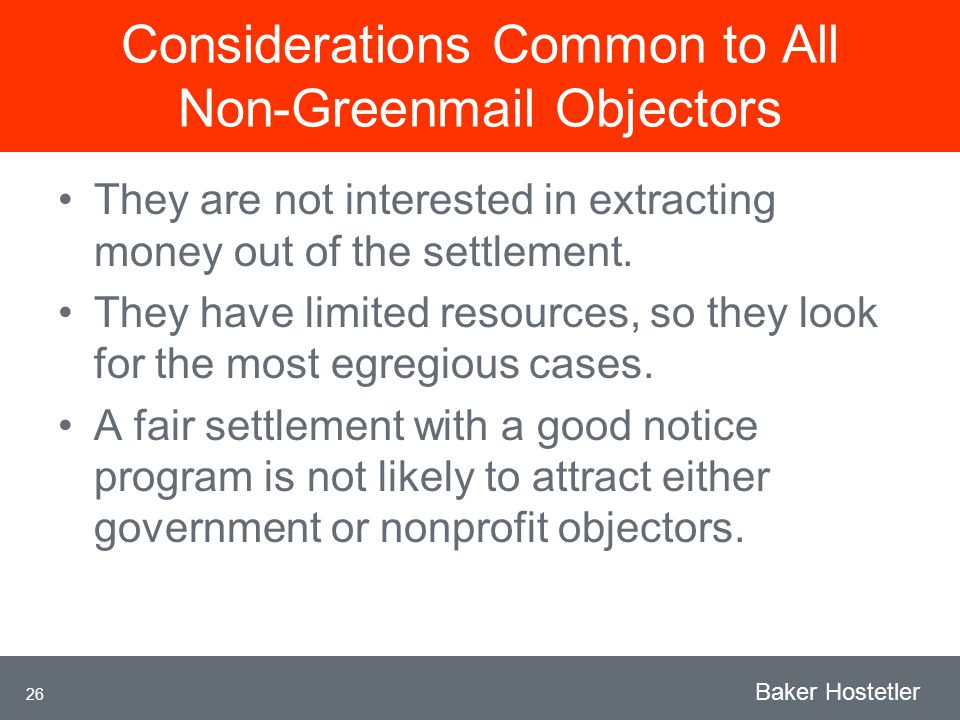 26 Baker Hostetler Considerations Common to All Non-Greenmail Objectors They are not interested in extracting money out of the settlement.