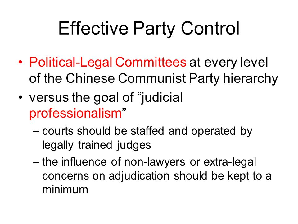 """Effective Party Control Political-Legal Committees at every level of the Chinese Communist Party hierarchy versus the goal of """"judicial professionalis"""