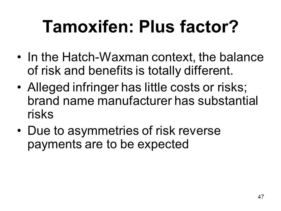 47 Tamoxifen: Plus factor.