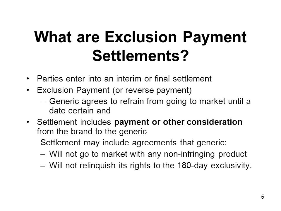 16 Agreements Reported in 2005 20 Agreements Filed Brand-Generic Agreements Interim Agreements During Brand- Generic Patent Litigation No generic marketing pending court decision Generic-Generic Agreements Final Settlements of Brand-Generic Patent Litigation Stay litigation and be bound by result with first filer Settlements Involving and ANDA 1 st Filer Other Settlements Settlements Involving a Subsequent Filer 1 41 11 4 16 5 55