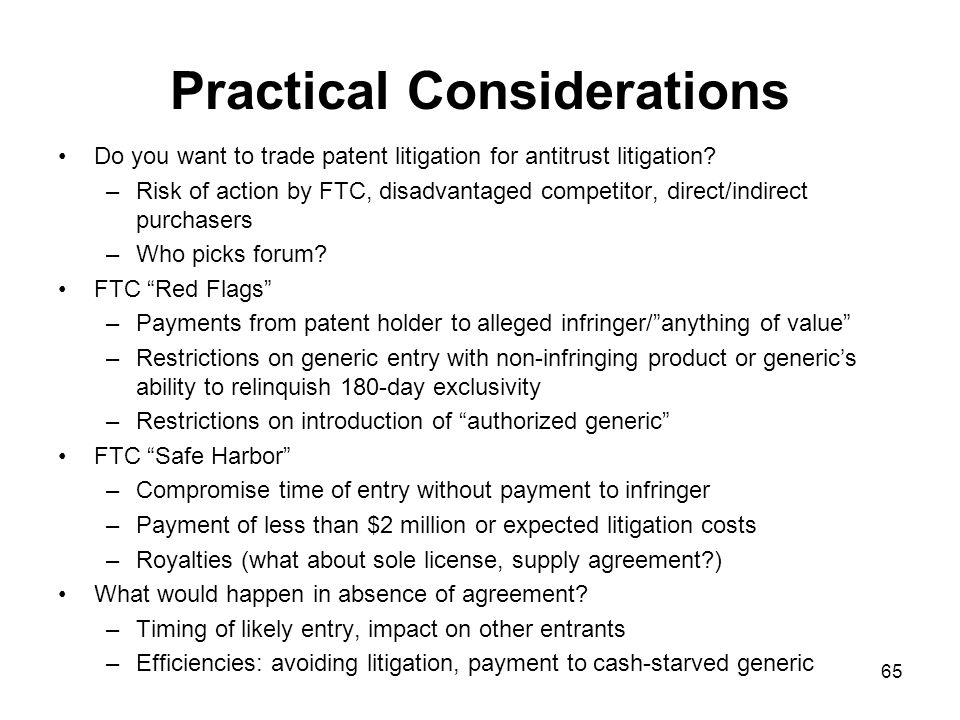 65 Practical Considerations Do you want to trade patent litigation for antitrust litigation.