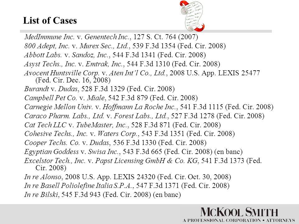 MedImmune Inc. v. Genentech Inc., 127 S. Ct. 764 (2007) 800 Adept, Inc. v. Murex Sec., Ltd., 539 F.3d 1354 (Fed. Cir. 2008) Abbott Labs. v. Sandoz, In