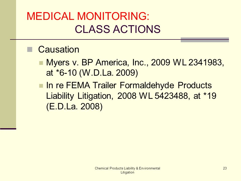 Chemical Products Liability & Environmental Litigation 23 MEDICAL MONITORING: CLASS ACTIONS Causation Myers v.