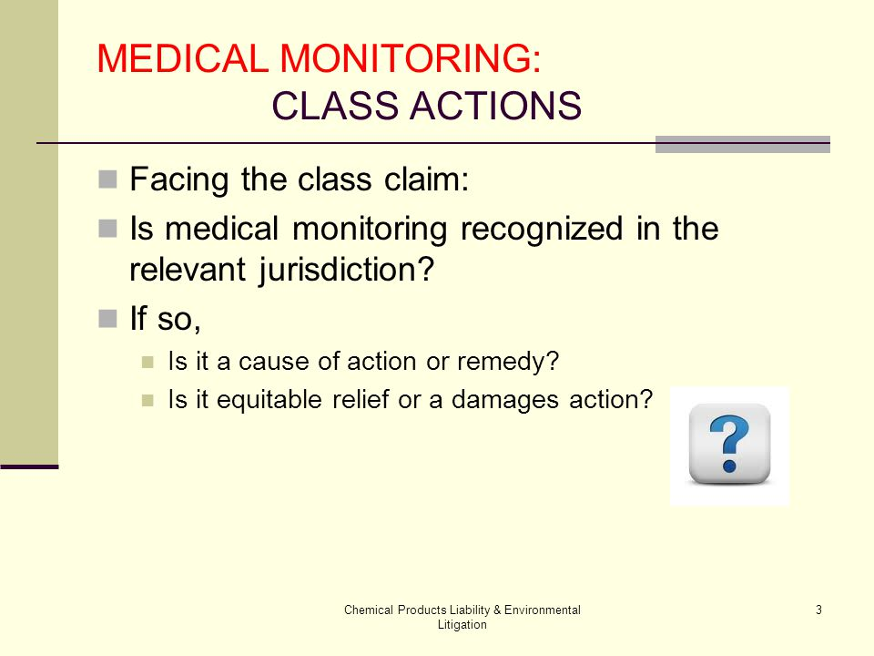 Chemical Products Liability & Environmental Litigation 4 MEDICAL MONITORING: CLASS ACTIONS Lowe v.