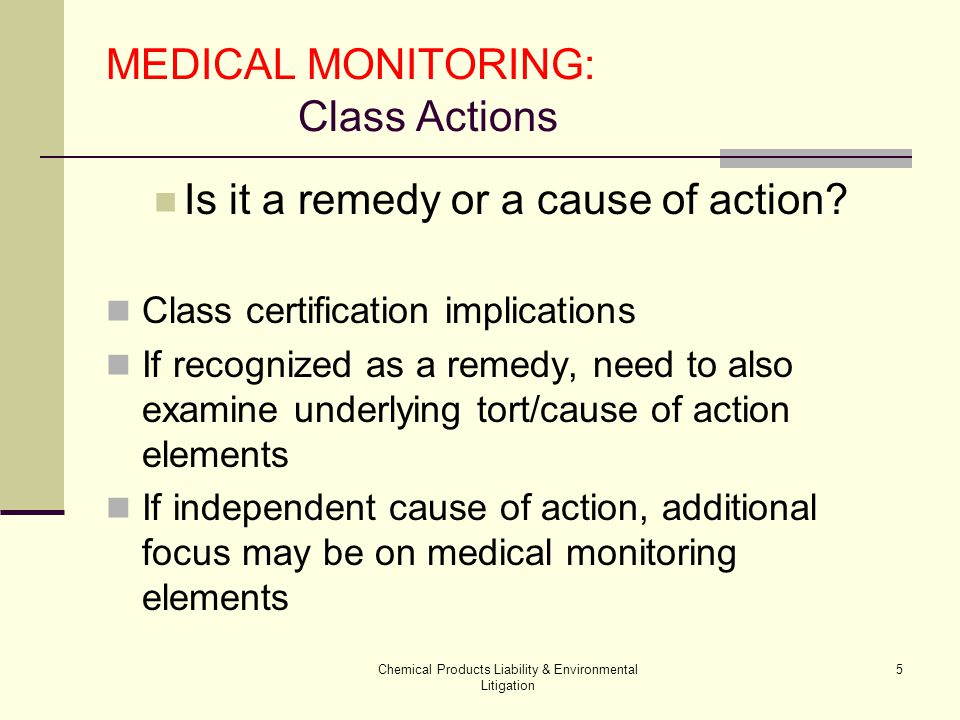 Chemical Products Liability & Environmental Litigation 26 MEDICAL MONITORING: Class Action Trials Defeating the (b)(2) class motion Ascertainability membership requires plaintiff-specific inquiry Solo v.