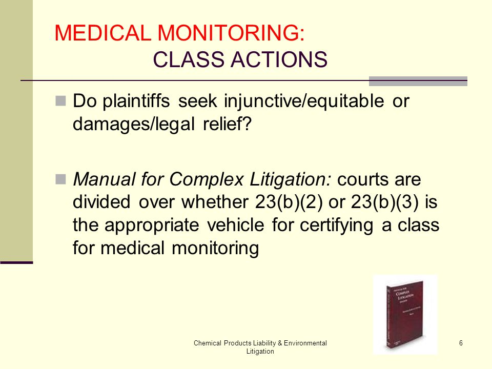 Chemical Products Liability & Environmental Litigation 27 MEDICAL MONITORING: Class Action Trials Defeating the (b)(2) class motion Manageability Shook v.