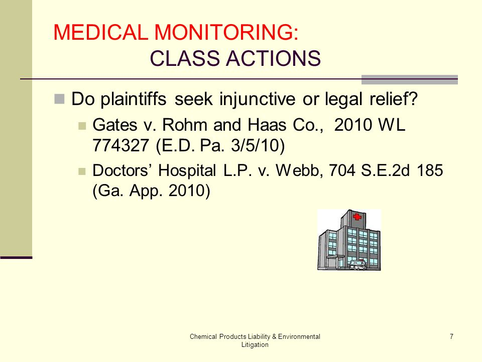 Chemical Products Liability & Environmental Litigation 18 MEDICAL MONITORING: CLASS ACTIONS Individual issues affecting cohesiveness (and predominance) Underlying tort elements Medical monitoring elements Affirmative defenses