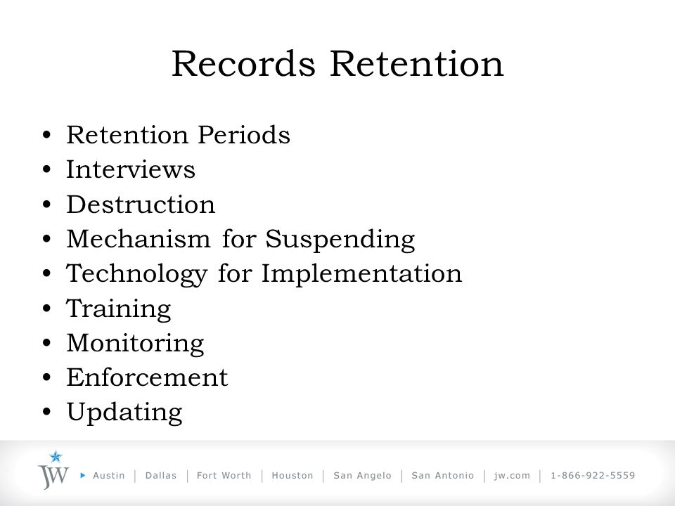 Records Retention Retention Periods Interviews Destruction Mechanism for Suspending Technology for Implementation Training Monitoring Enforcement Updating