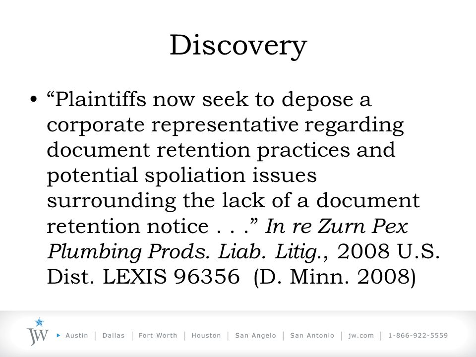 Discovery Plaintiffs now seek to depose a corporate representative regarding document retention practices and potential spoliation issues surrounding the lack of a document retention notice... In re Zurn Pex Plumbing Prods.