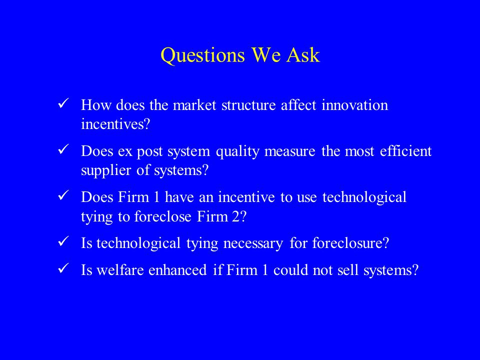 Questions We Ask How does the market structure affect innovation incentives.