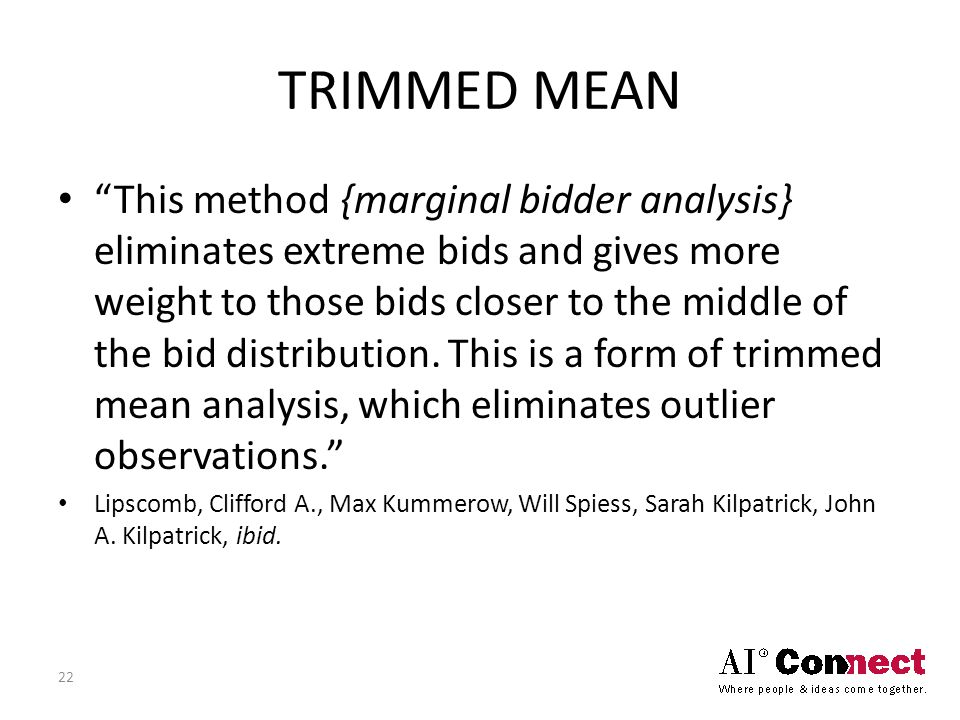 TRIMMED MEAN This method {marginal bidder analysis} eliminates extreme bids and gives more weight to those bids closer to the middle of the bid distribution.
