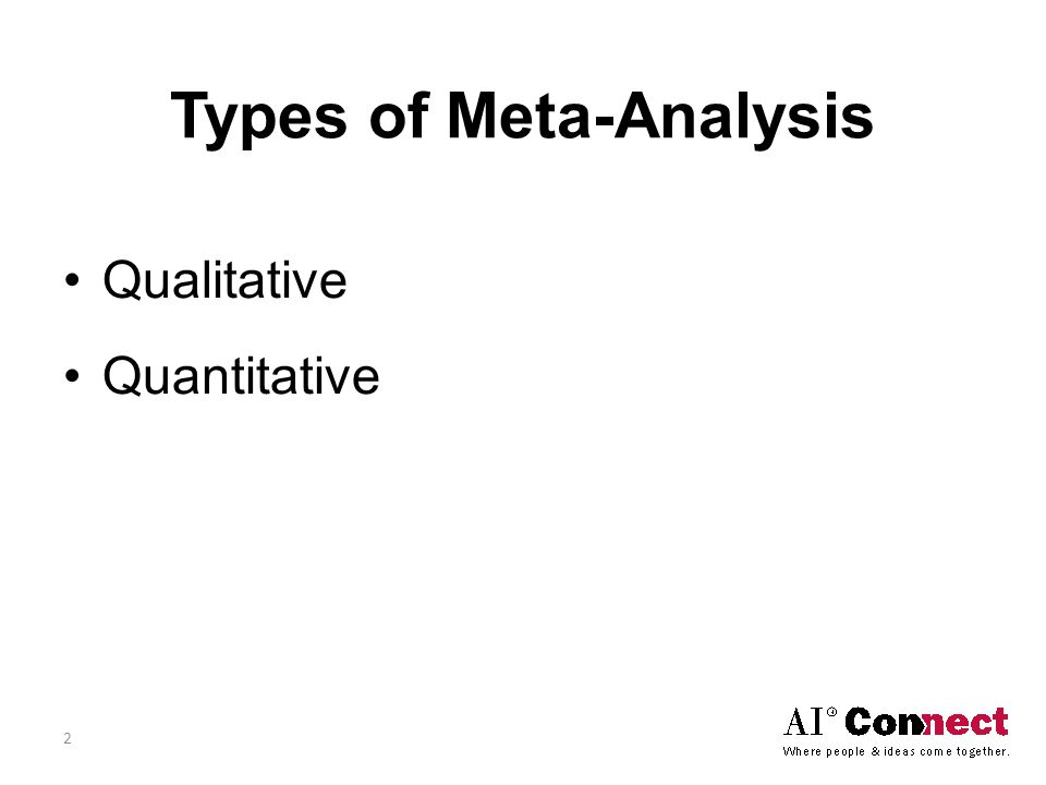 Types of Meta-Analysis Qualitative Quantitative 2