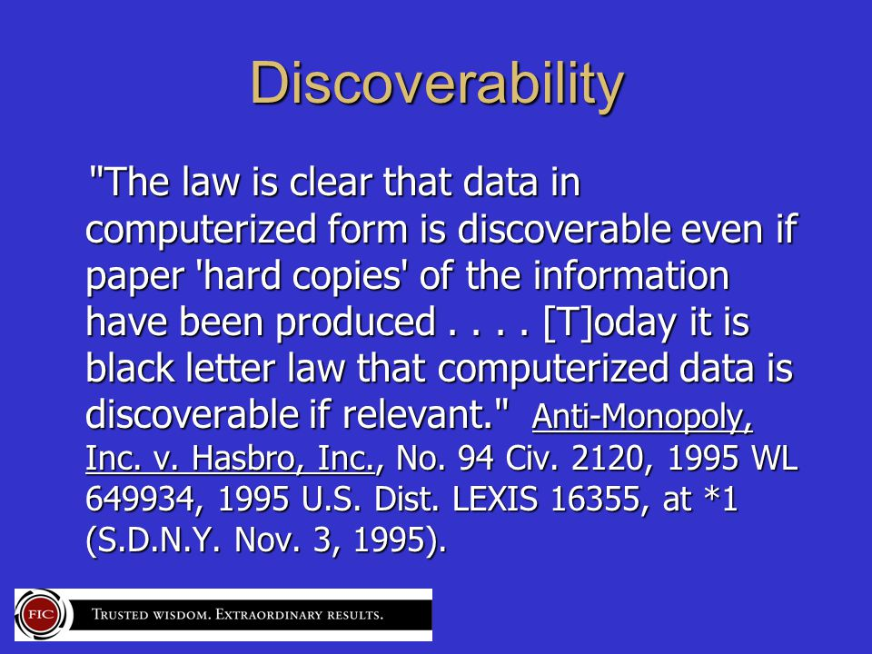 Discoverability The law is clear that data in computerized form is discoverable even if paper hard copies of the information have been produced....