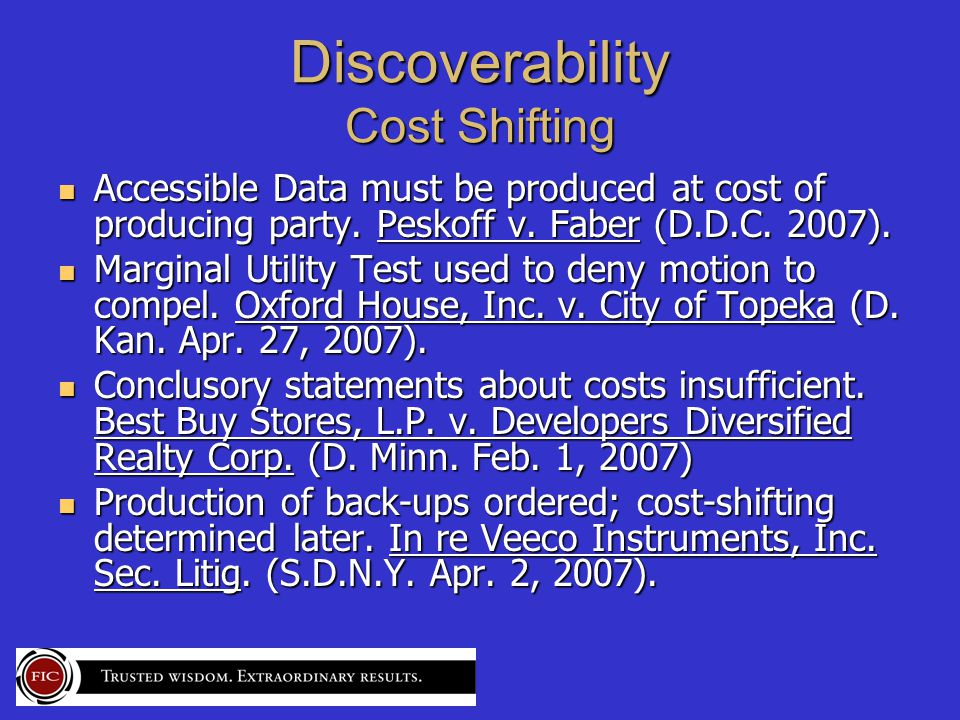 Discoverability Cost Shifting Accessible Data must be produced at cost of producing party.