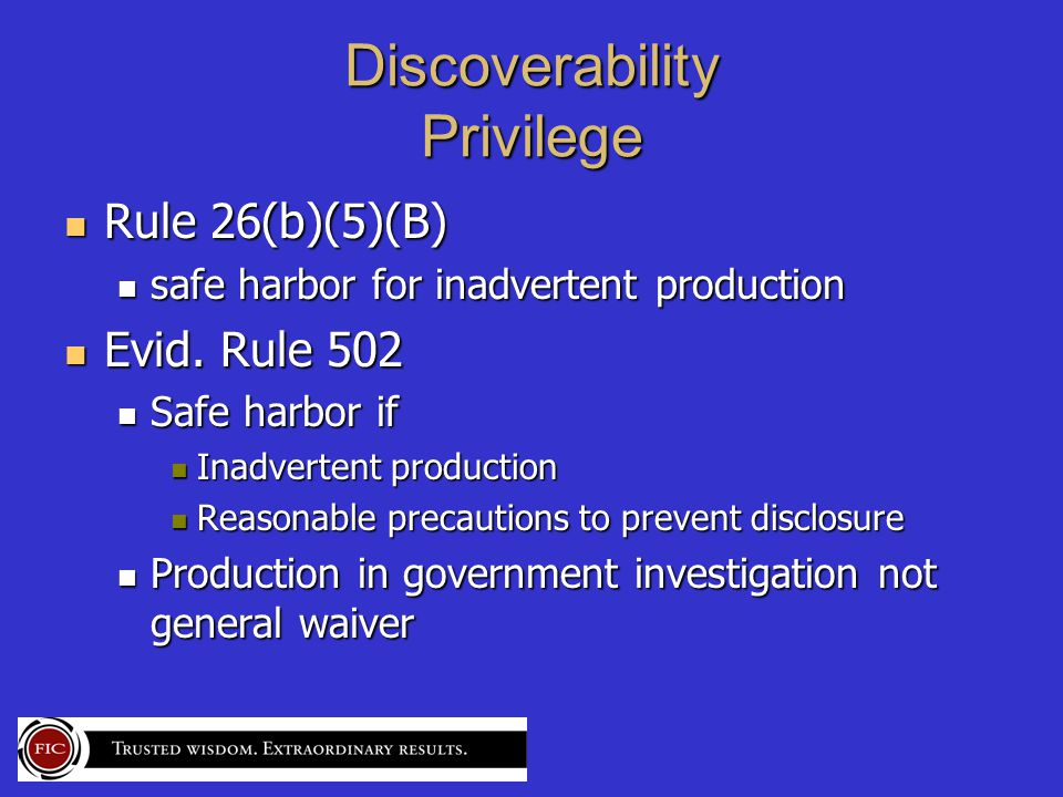 Discoverability Privilege Rule 26(b)(5)(B) Rule 26(b)(5)(B) safe harbor for inadvertent production safe harbor for inadvertent production Evid.