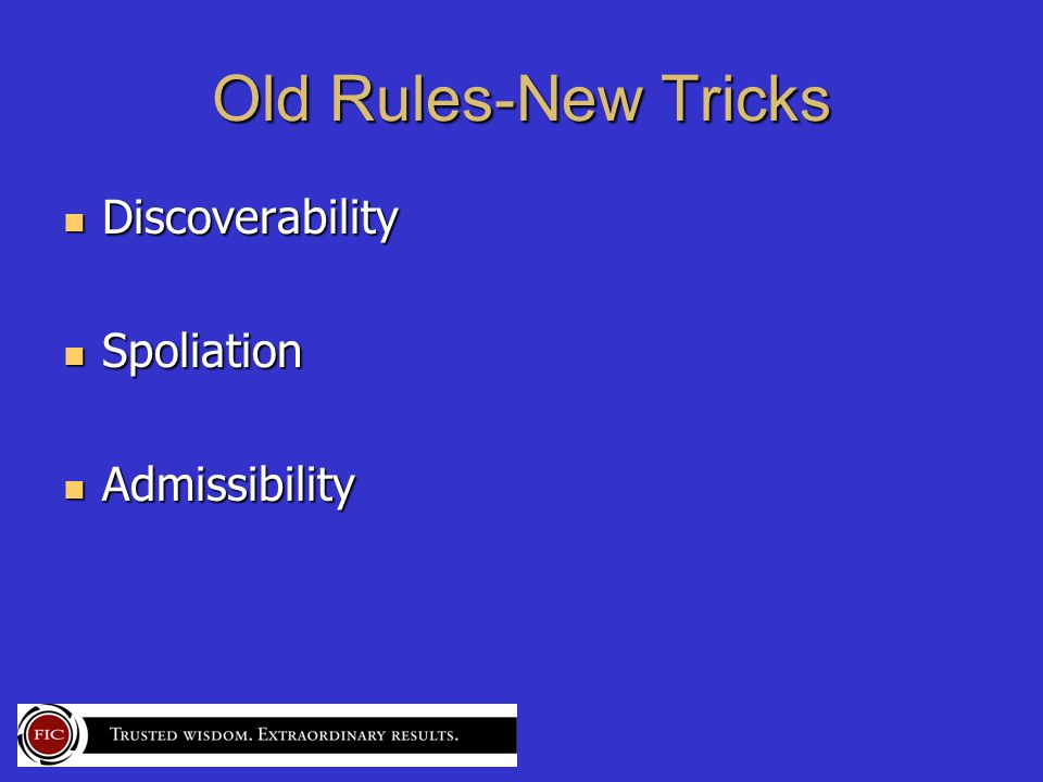 Old Rules-New Tricks Discoverability Discoverability Spoliation Spoliation Admissibility Admissibility