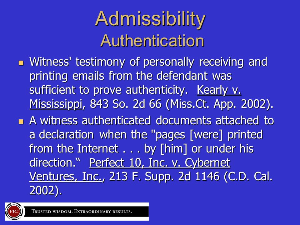 Admissibility Authentication Witness testimony of personally receiving and printing emails from the defendant was sufficient to prove authenticity.
