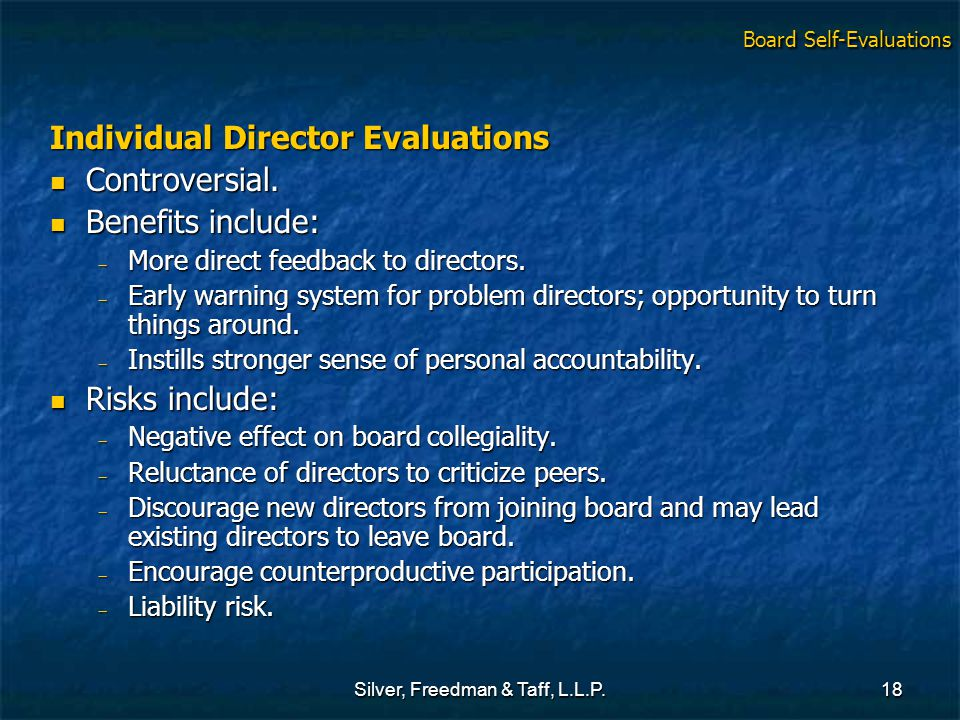 Silver, Freedman & Taff, L.L.P.18 Individual Director Evaluations Controversial. Controversial. Benefits include: Benefits include:  More direct feed