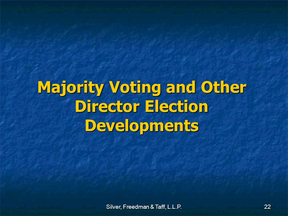 Silver, Freedman & Taff, L.L.P.22 Majority Voting and Other Director Election Developments