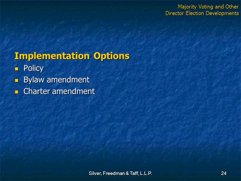 Silver, Freedman & Taff, L.L.P.24 Implementation Options Policy Policy Bylaw amendment Bylaw amendment Charter amendment Charter amendment Majority Vo
