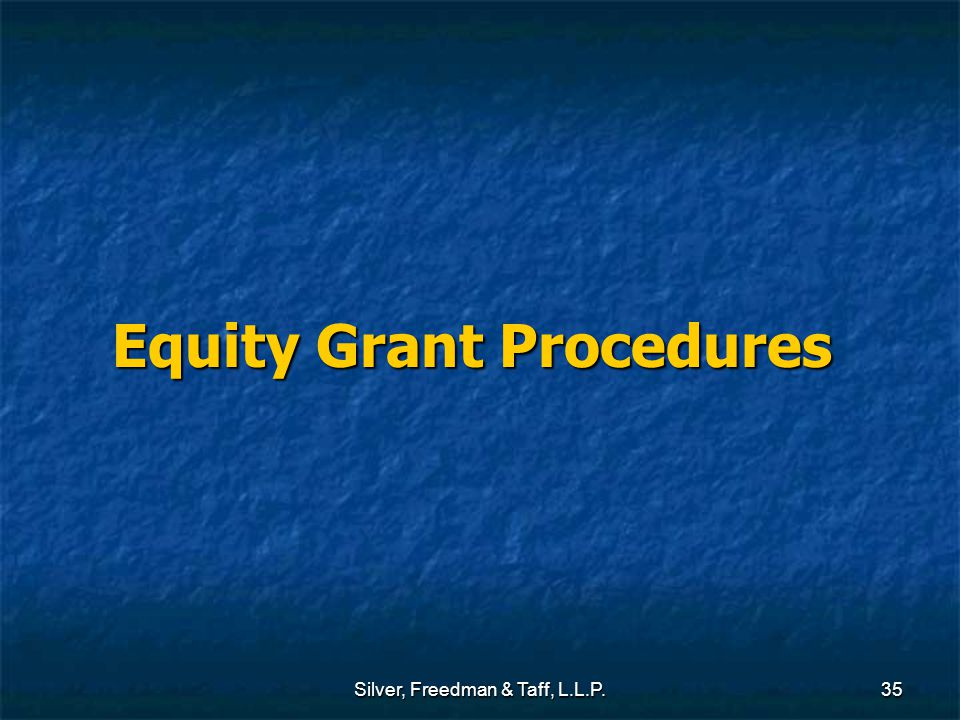 Silver, Freedman & Taff, L.L.P.35 Equity Grant Procedures