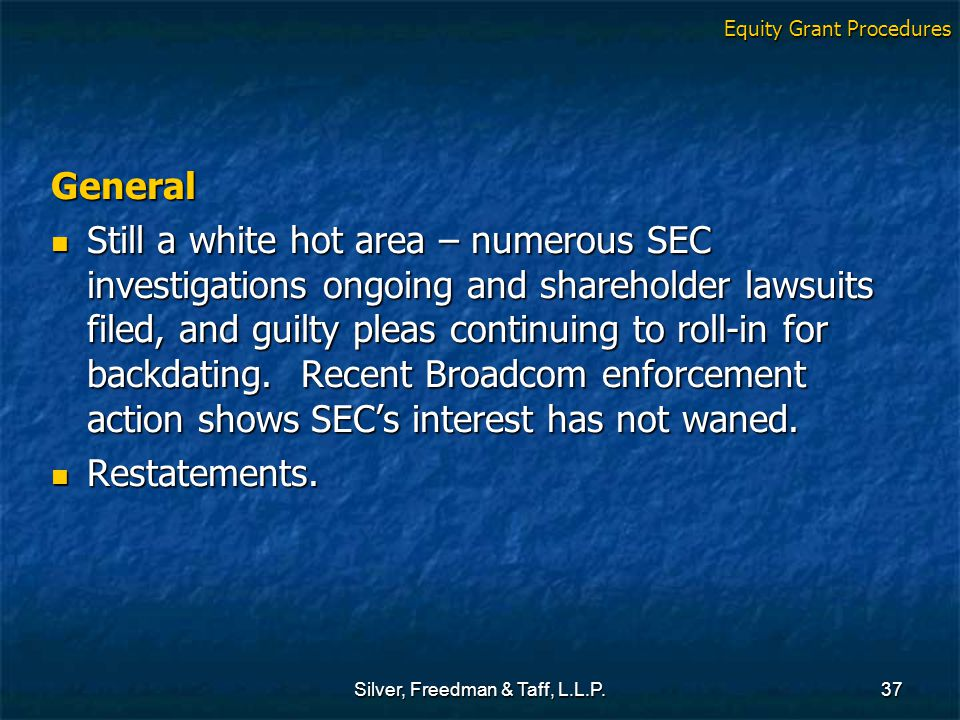 Silver, Freedman & Taff, L.L.P.37 General Still a white hot area – numerous SEC investigations ongoing and shareholder lawsuits filed, and guilty plea