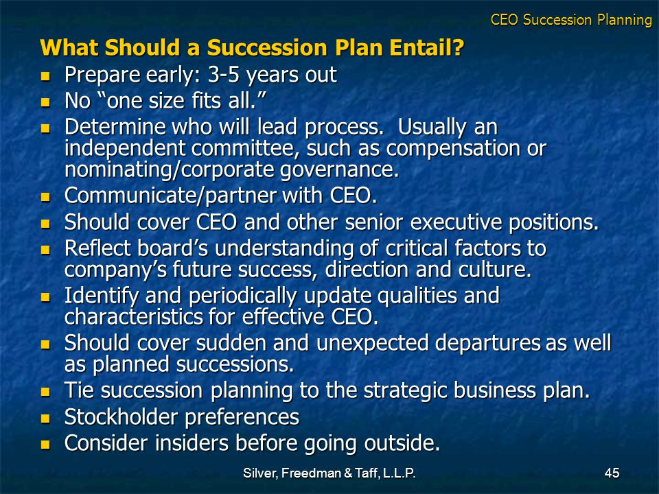 """Silver, Freedman & Taff, L.L.P.45 What Should a Succession Plan Entail? Prepare early: 3-5 years out Prepare early: 3-5 years out No """"one size fits al"""