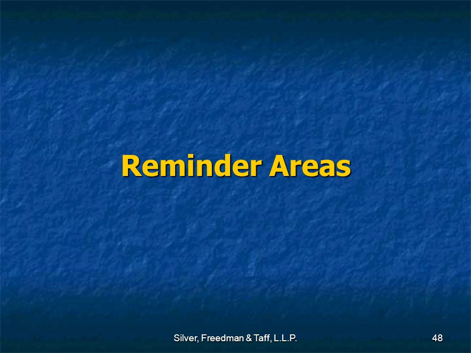 Silver, Freedman & Taff, L.L.P.48 Reminder Areas