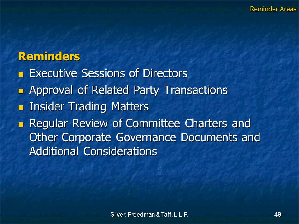 Silver, Freedman & Taff, L.L.P.49 Reminders Executive Sessions of Directors Executive Sessions of Directors Approval of Related Party Transactions App