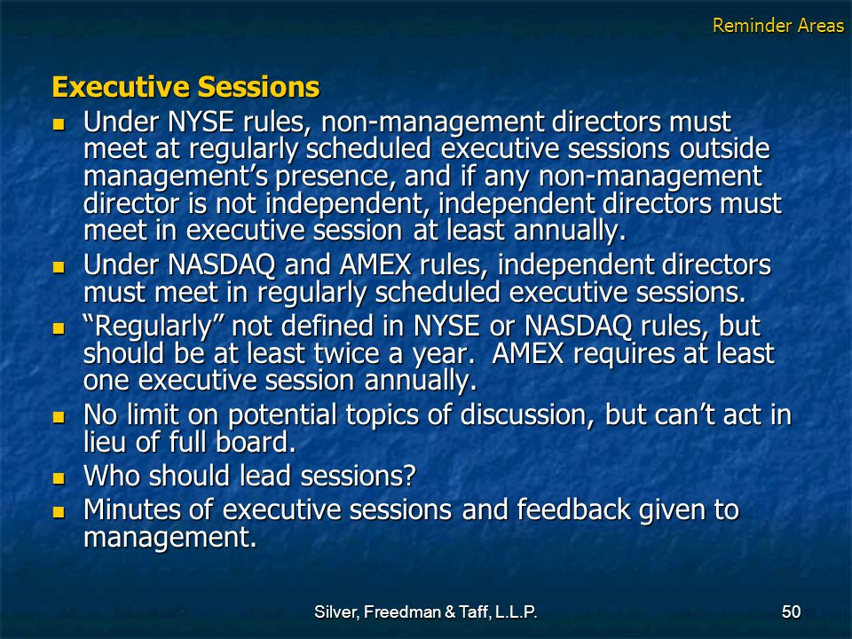 Silver, Freedman & Taff, L.L.P.50 Executive Sessions Under NYSE rules, non-management directors must meet at regularly scheduled executive sessions ou