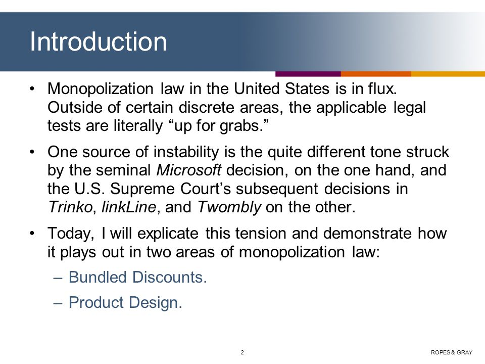 ROPES & GRAY2 Introduction Monopolization law in the United States is in flux.