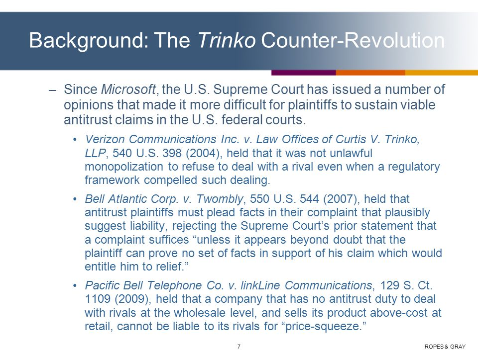 ROPES & GRAY7 Background: The Trinko Counter-Revolution –Since Microsoft, the U.S.