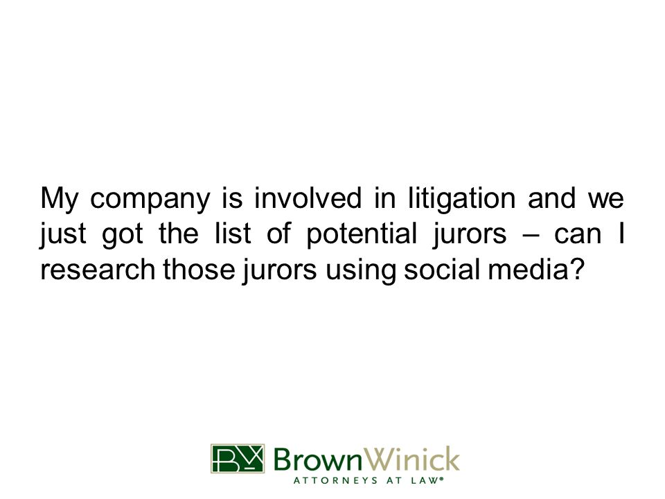 My company is involved in litigation and we just got the list of potential jurors – can I research those jurors using social media