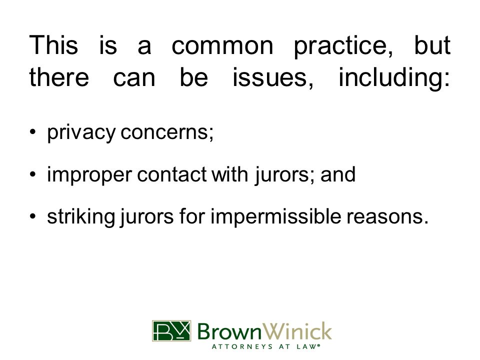 This is a common practice, but there can be issues, including: privacy concerns; improper contact with jurors; and striking jurors for impermissible reasons.