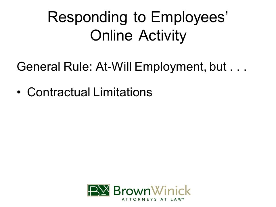 Responding to Employees' Online Activity General Rule: At-Will Employment, but...