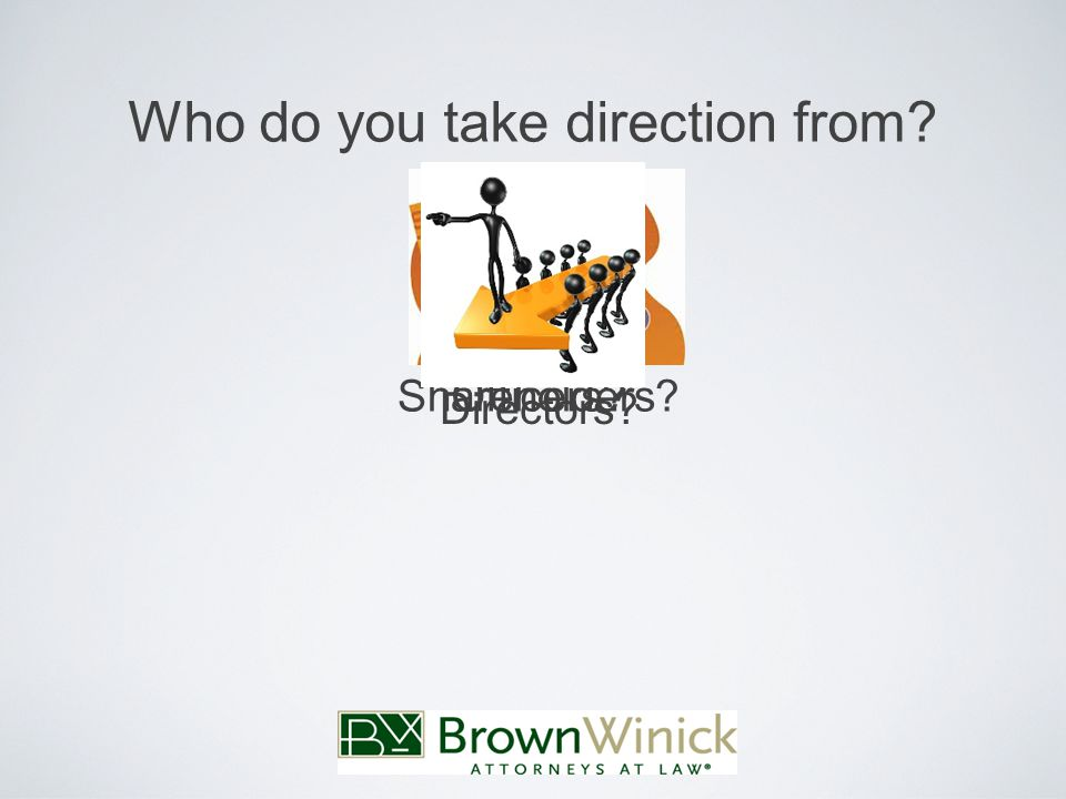 Who do you take direction from Shareholders Officers Directors