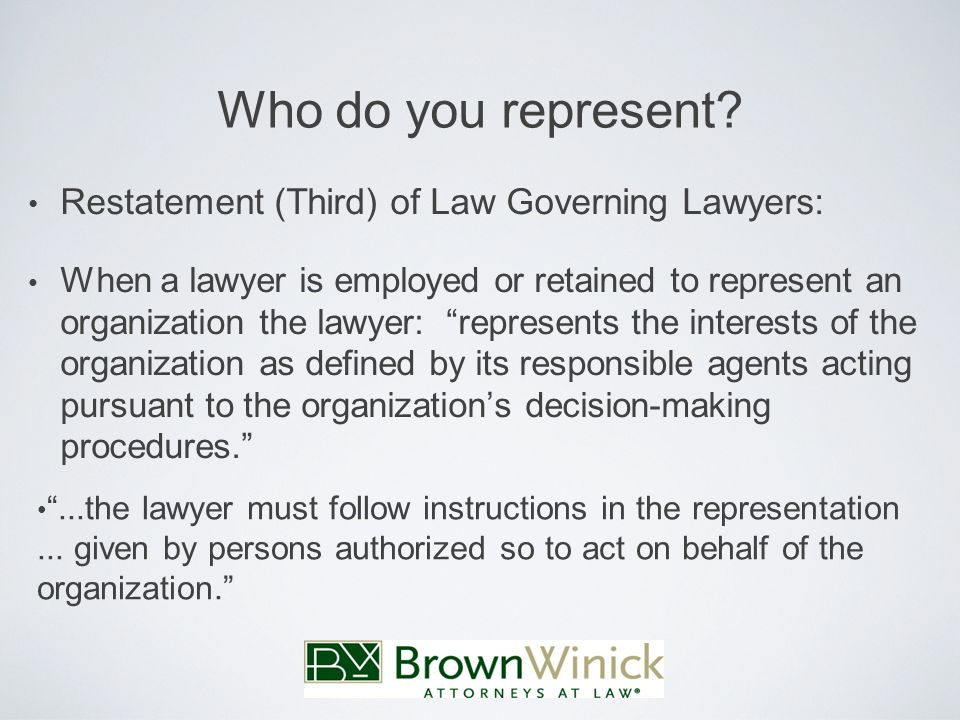 """Who do you represent? Restatement (Third) of Law Governing Lawyers: When a lawyer is employed or retained to represent an organization the lawyer: """"re"""