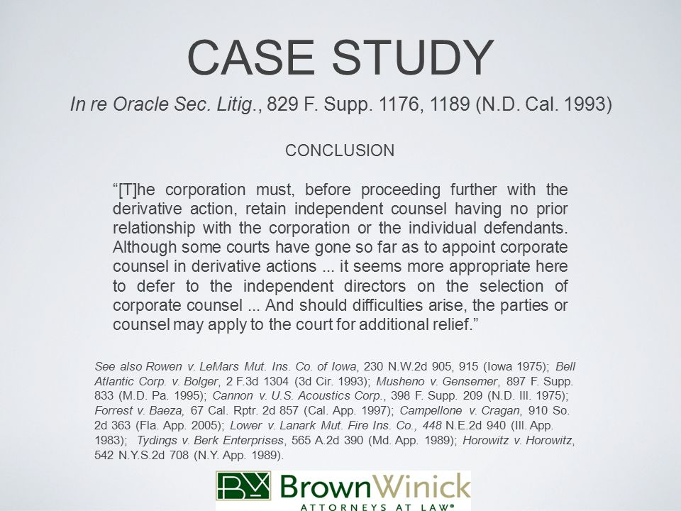 CASE STUDY CONCLUSION [T]he corporation must, before proceeding further with the derivative action, retain independent counsel having no prior relationship with the corporation or the individual defendants.