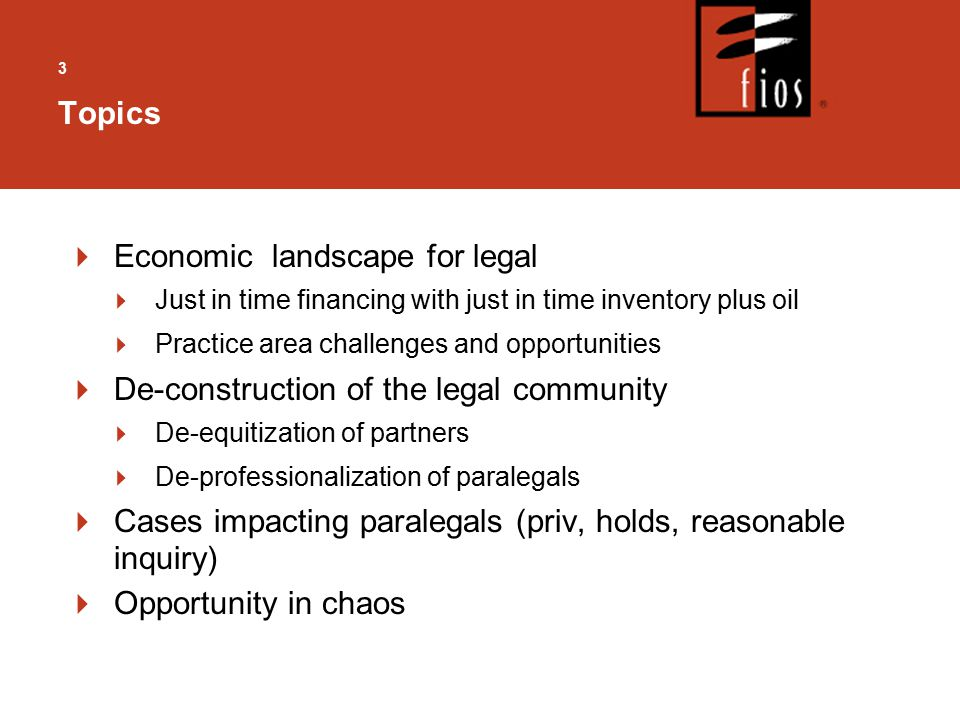 3  Economic landscape for legal  Just in time financing with just in time inventory plus oil  Practice area challenges and opportunities  De-const
